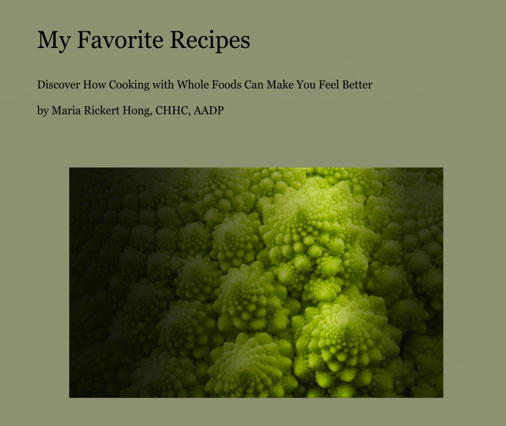My Favorite Recipes:  Discover How Cooking with Whole Foods Can Make You Feel Better